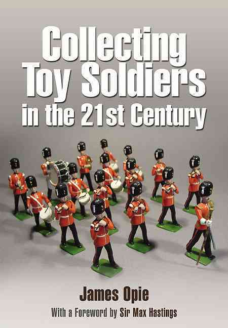 Collecting Toy Soldiers in the 21st Century By Opie, James